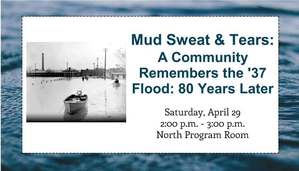 Mud Sweat and Tears - A Community Remembers the 1937 Flood, 80 years later