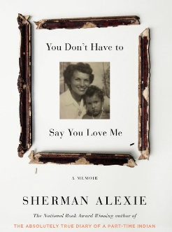 book cover of You Don't Have To Say You Love Me by Sherman Alexie